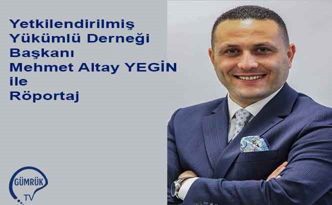 Mr. Mehmet Altay YEGİN, Chairman of the Board of our Association, Made an Interview with Gümrük TV